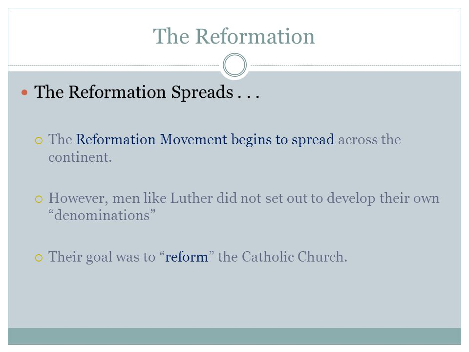 The Reformation The Reformation Spreads...  The Reformation Movement begins to spread across the continent.  However, men like Luther did not set ou