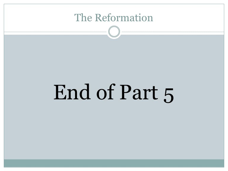 The Reformation End of Part 5