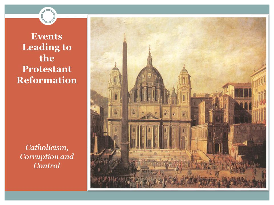 Events Leading to the Protestant Reformation Catholicism, Corruption and Control