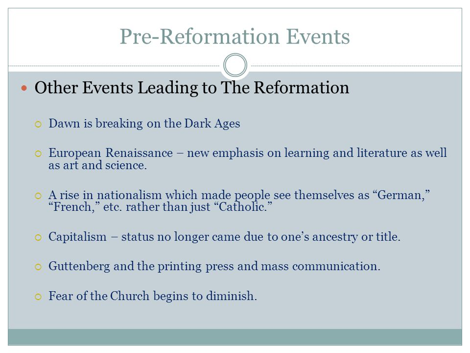 Pre-Reformation Events Other Events Leading to The Reformation  Dawn is breaking on the Dark Ages  European Renaissance – new emphasis on learning a