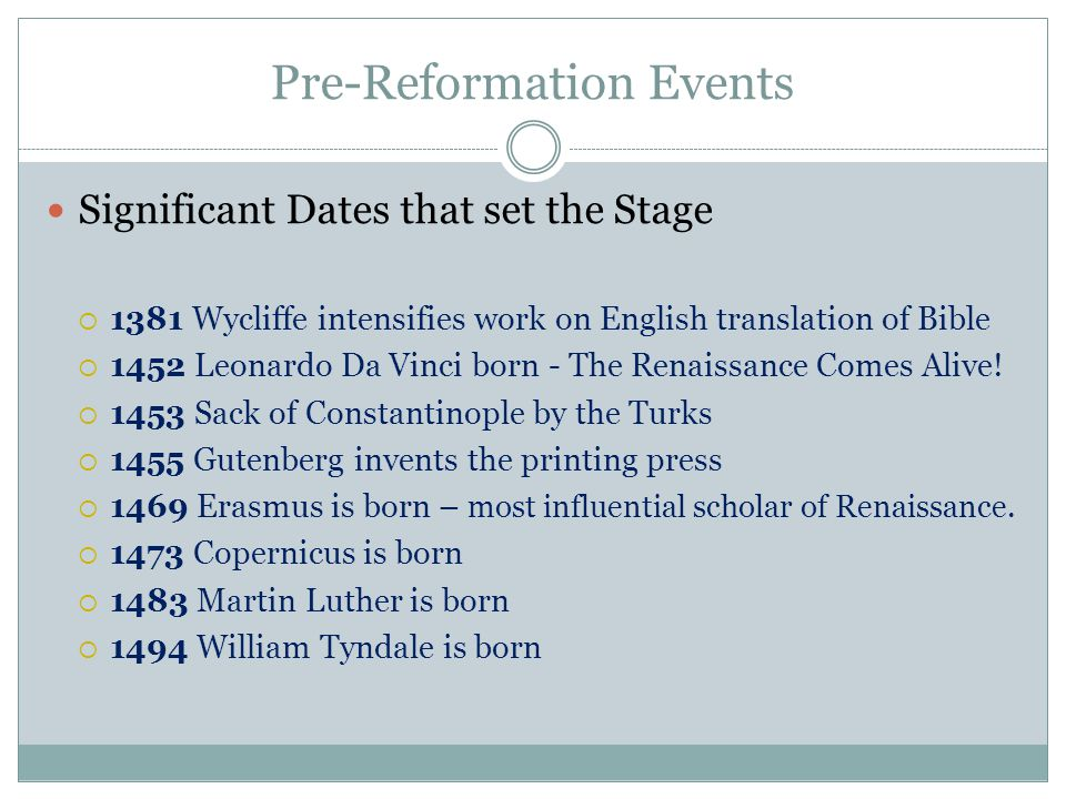 Pre-Reformation Events Significant Dates that set the Stage  1381 Wycliffe intensifies work on English translation of Bible  1452 Leonardo Da Vinci