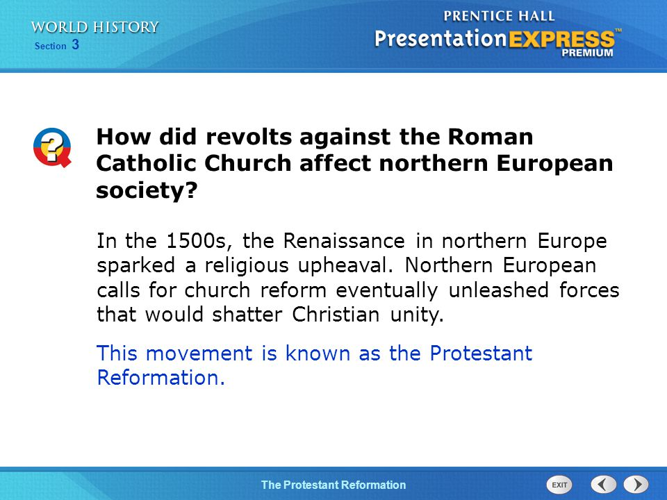 Section 3 The Protestant Reformation How did revolts against the Roman Catholic Church affect northern European society.