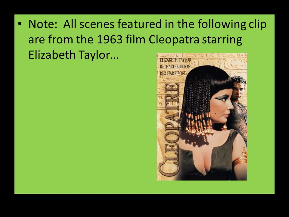 Note: All scenes featured in the following clip are from the 1963 film Cleopatra starring Elizabeth Taylor…