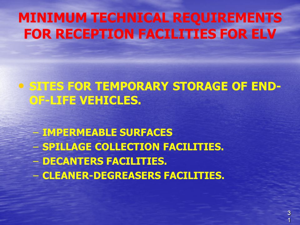 31 MINIMUM TECHNICAL REQUIREMENTS FOR RECEPTION FACILITIES FOR ELV SITES FOR TEMPORARY STORAGE OF END- OF-LIFE VEHICLES.