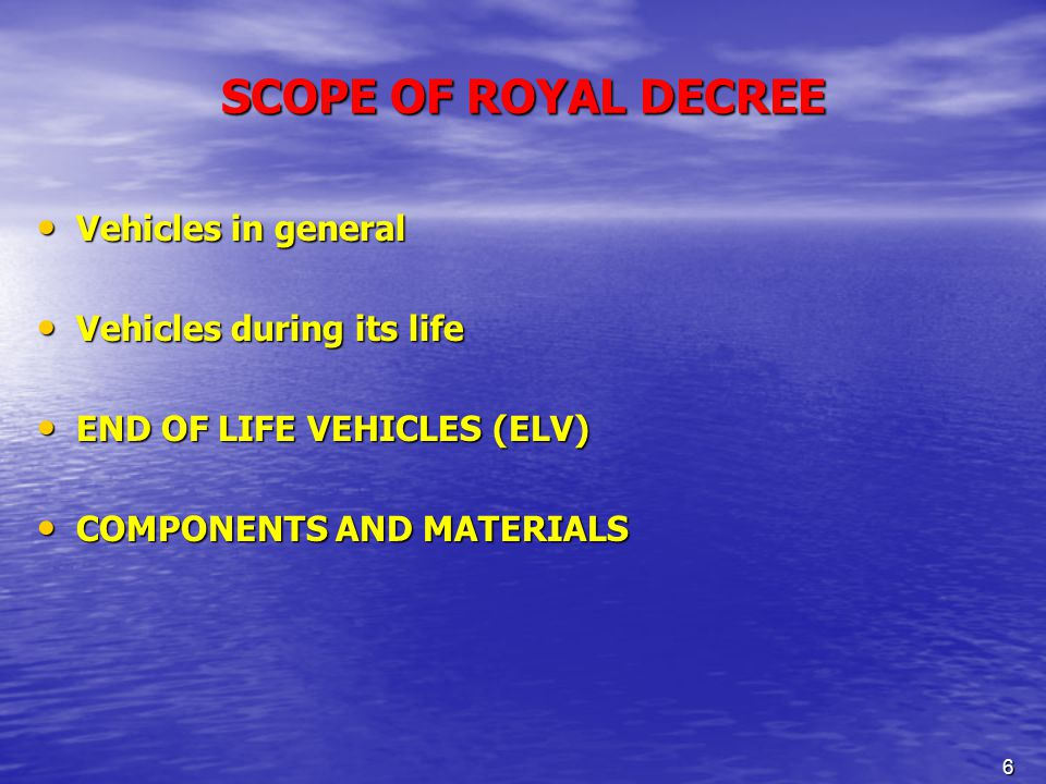 6 SCOPE OF ROYAL DECREE Vehicles in general Vehicles in general Vehicles during its life Vehicles during its life END OF LIFE VEHICLES (ELV) END OF LIFE VEHICLES (ELV) COMPONENTS AND MATERIALS COMPONENTS AND MATERIALS