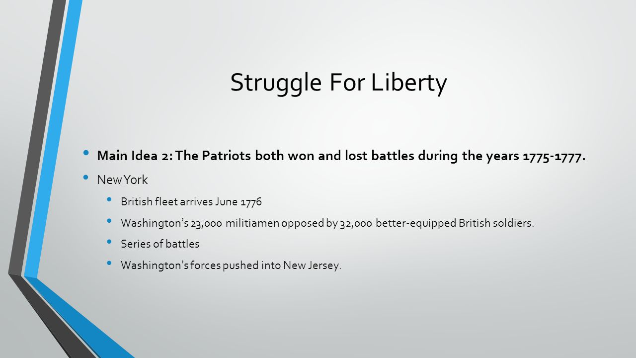 Struggle For Liberty Main Idea 2: The Patriots both won and lost battles during the years 1775-1777. New York British fleet arrives June 1776 Washingt