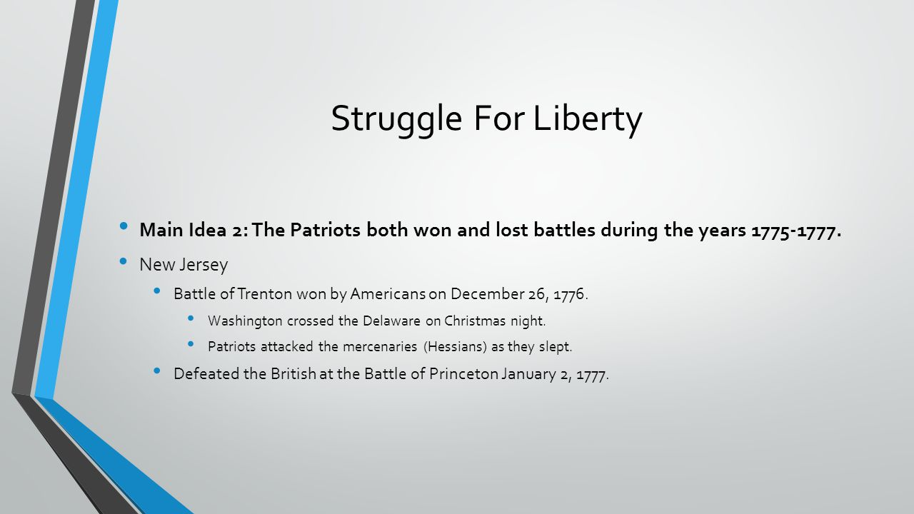 Struggle For Liberty Main Idea 2: The Patriots both won and lost battles during the years 1775-1777. New Jersey Battle of Trenton won by Americans on