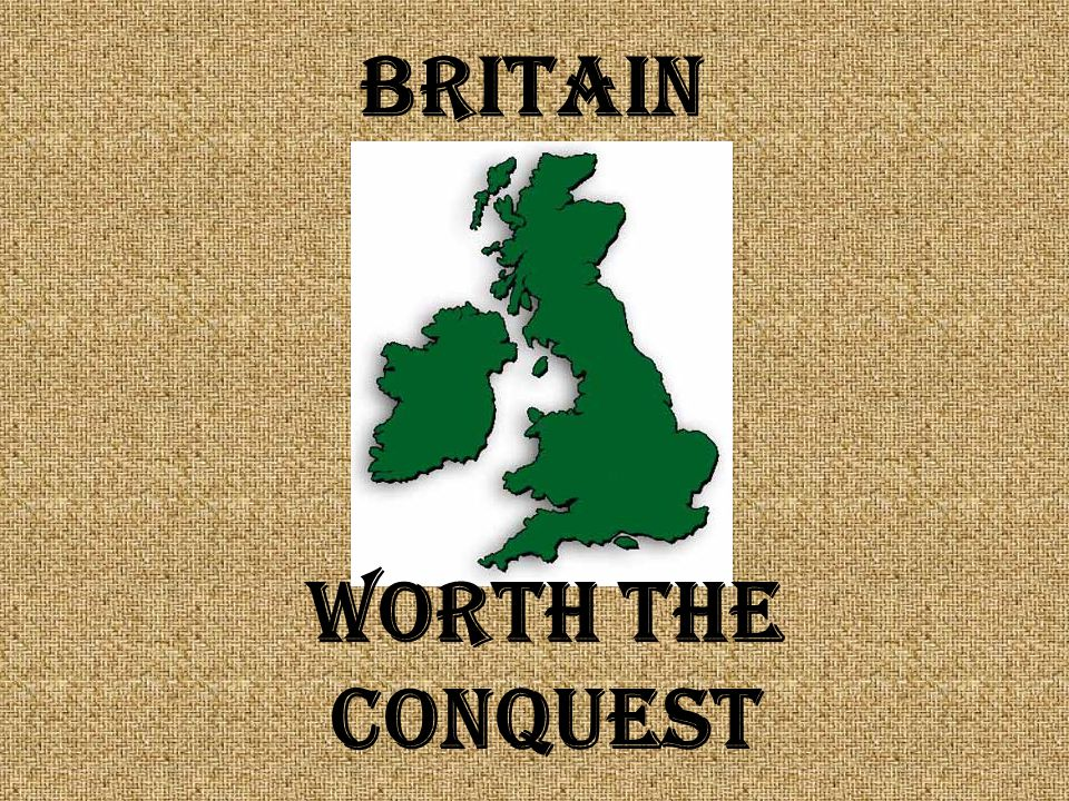 Britain Worth the Conquest