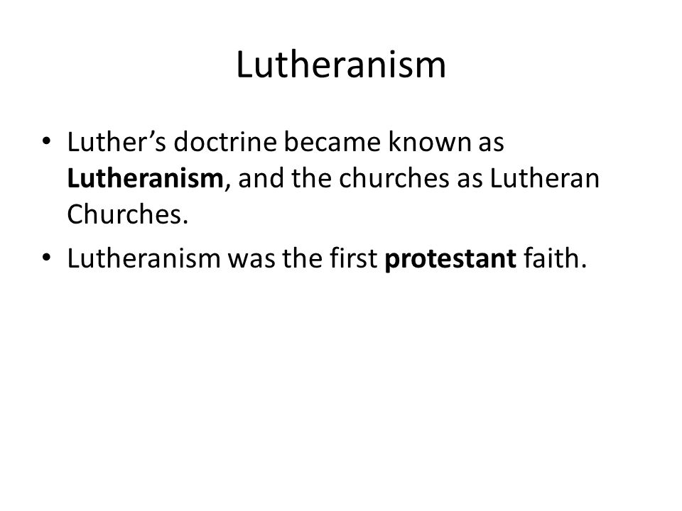 Lutheranism Luther's doctrine became known as Lutheranism, and the churches as Lutheran Churches. Lutheranism was the first protestant faith.