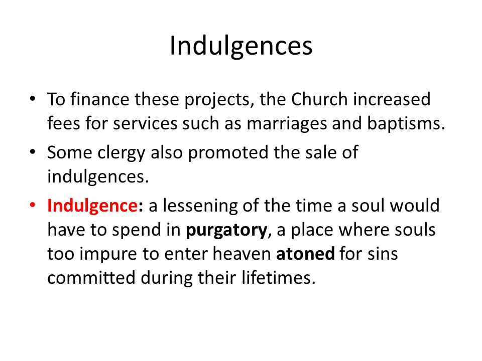 Indulgences To finance these projects, the Church increased fees for services such as marriages and baptisms. Some clergy also promoted the sale of in
