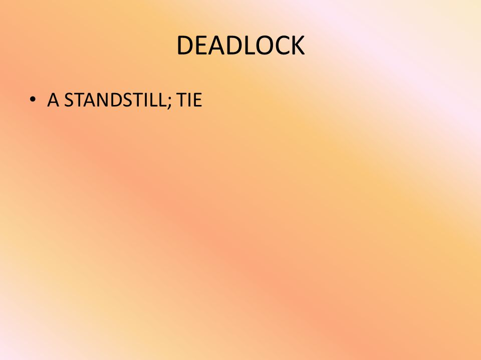 DEADLOCK A STANDSTILL; TIE
