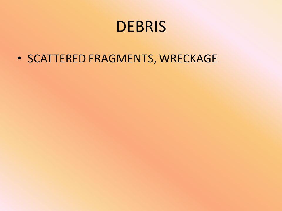 DEBRIS SCATTERED FRAGMENTS, WRECKAGE