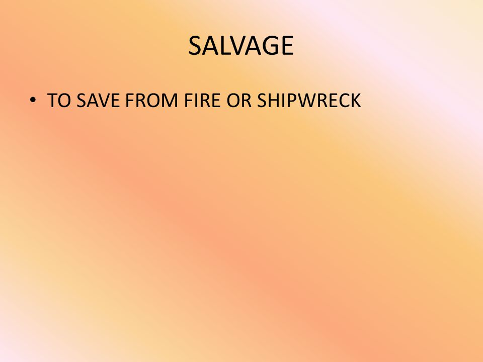 SALVAGE TO SAVE FROM FIRE OR SHIPWRECK