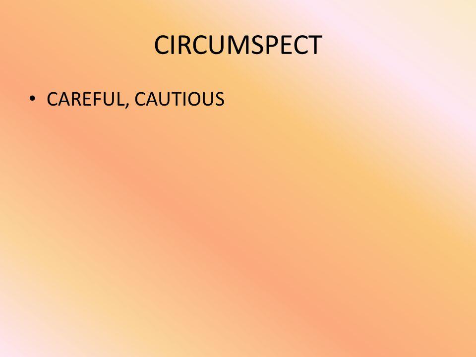 CIRCUMSPECT CAREFUL, CAUTIOUS