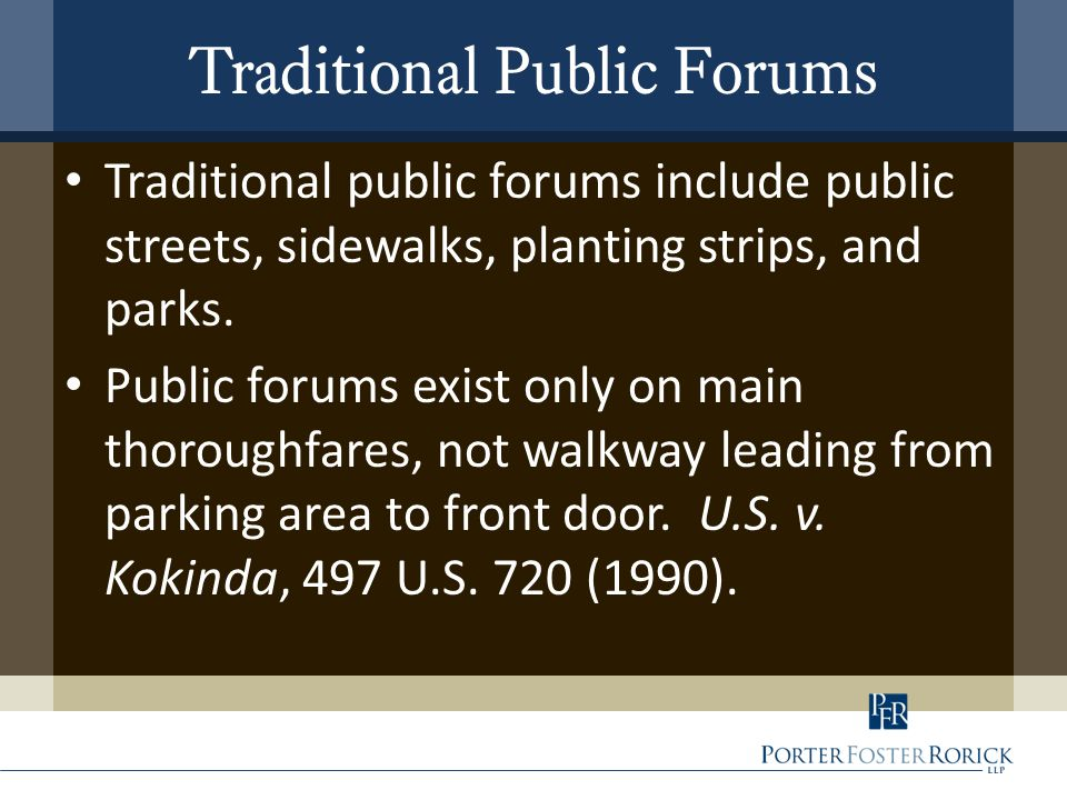 Traditional Public Forums Traditional public forums include public streets, sidewalks, planting strips, and parks. Public forums exist only on main th