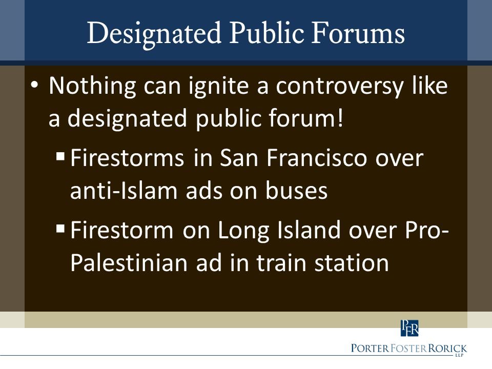 Designated Public Forums Nothing can ignite a controversy like a designated public forum!  Firestorms in San Francisco over anti-Islam ads on buses 