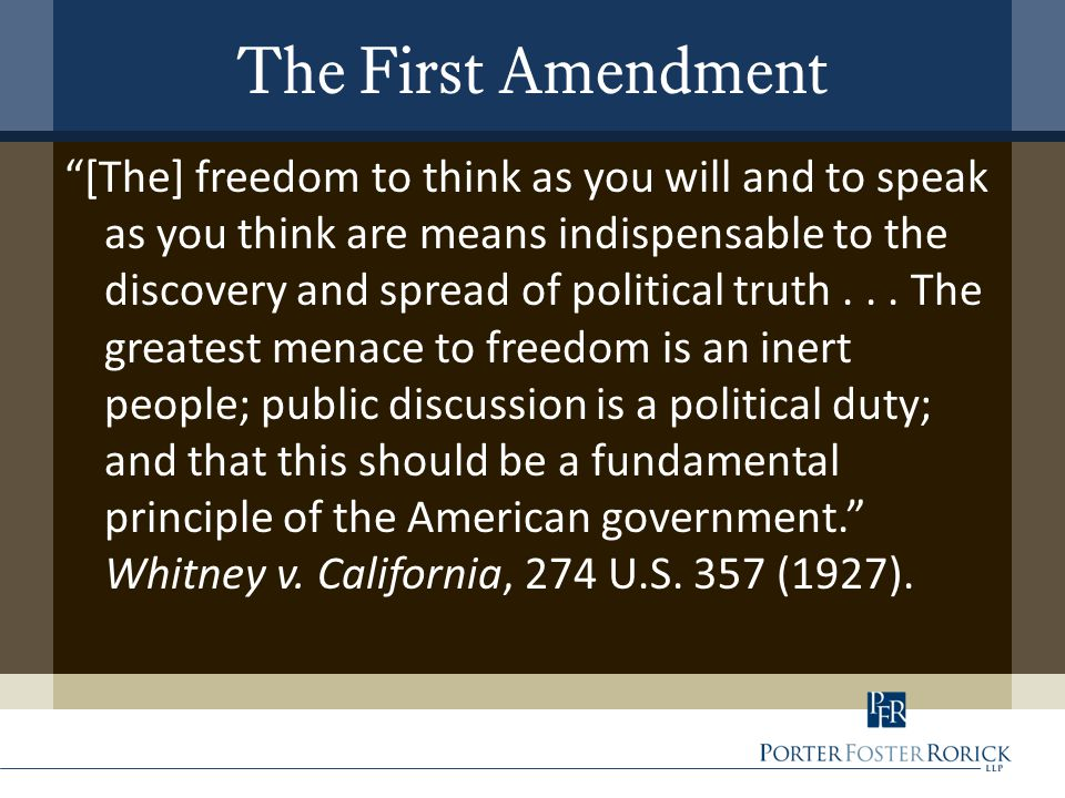 The First Amendment [The] freedom to think as you will and to speak as you think are means indispensable to the discovery and spread of political truth...