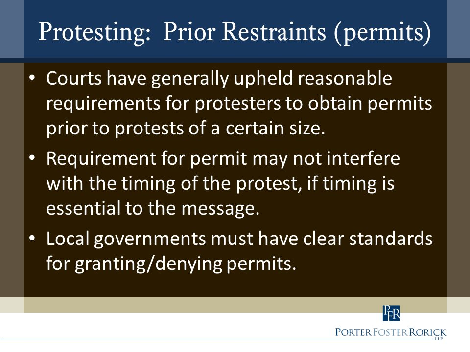 Protesting: Prior Restraints (permits) Courts have generally upheld reasonable requirements for protesters to obtain permits prior to protests of a certain size.