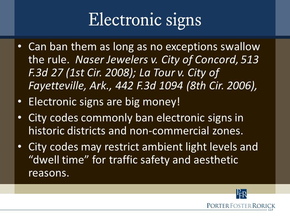 Electronic signs Can ban them as long as no exceptions swallow the rule. Naser Jewelers v. City of Concord, 513 F.3d 27 (1st Cir. 2008); La Tour v. Ci