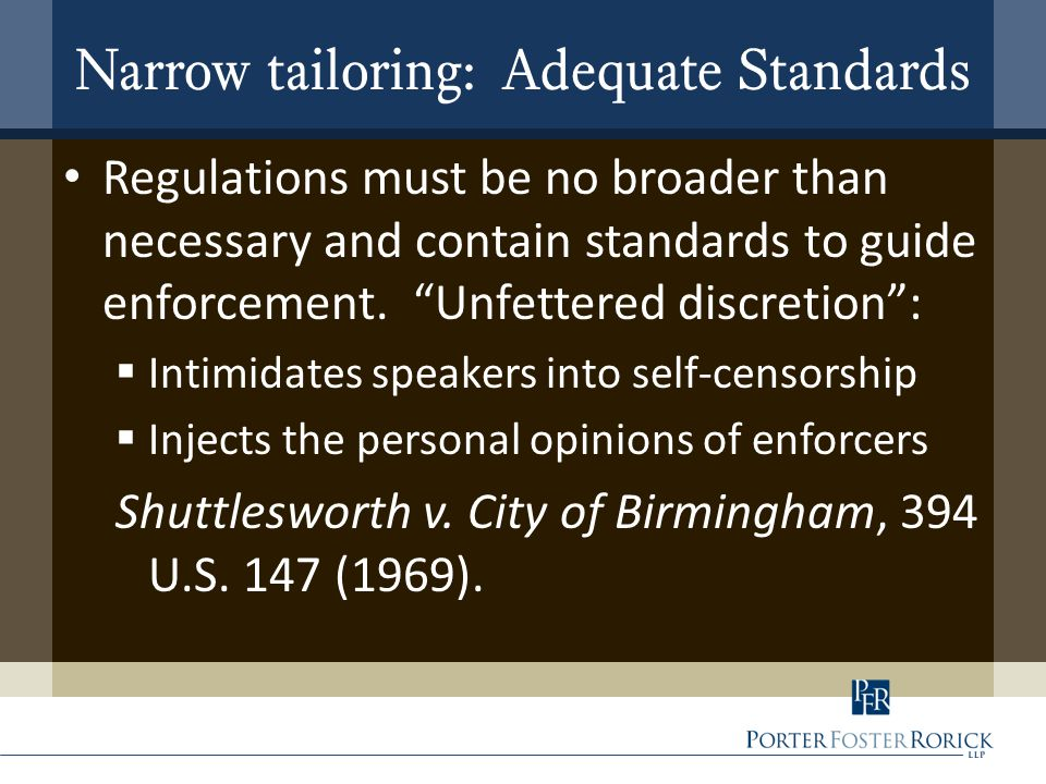 Narrow tailoring: Adequate Standards Regulations must be no broader than necessary and contain standards to guide enforcement.