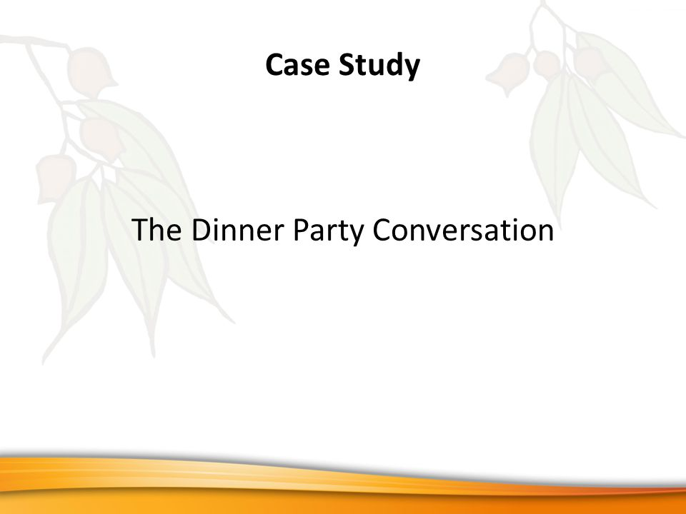 Case Study The Dinner Party Conversation