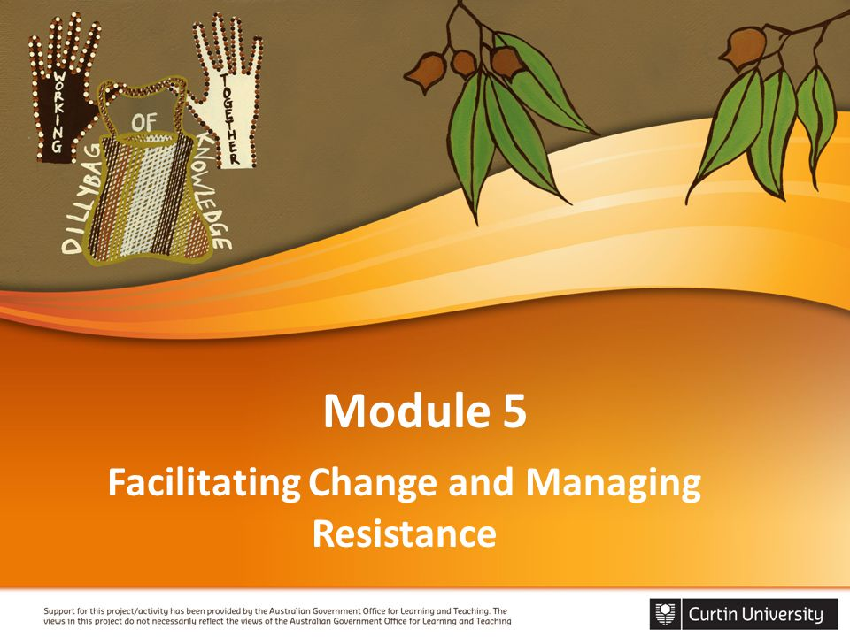 Module 5 Facilitating Change and Managing Resistance