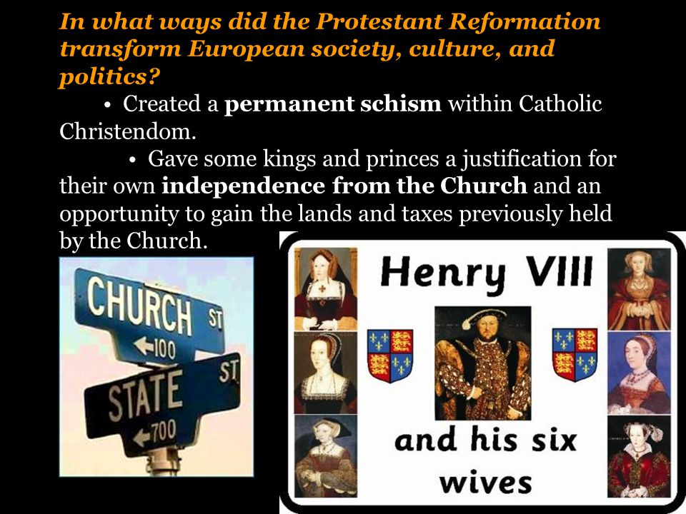 In what ways did the Protestant Reformation transform European society, culture, and politics.