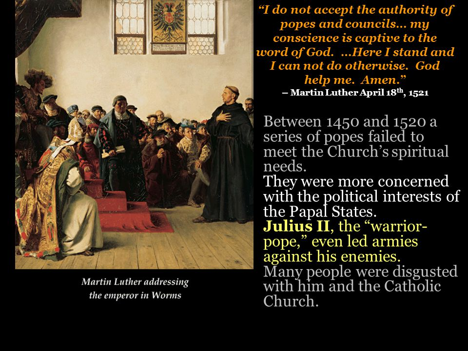 """I do not accept the authority of popes and councils… my conscience is captive to the word of God. …Here I stand and I can not do otherwise. God help"