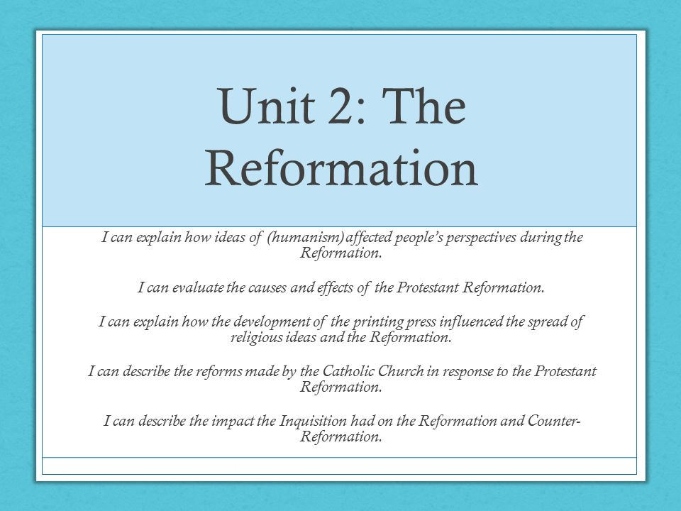 Unit 2: The Reformation I can explain how ideas of (humanism) affected people's perspectives during the Reformation.