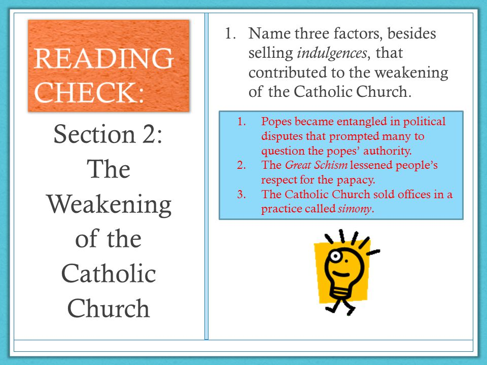 1.Name three factors, besides selling indulgences, that contributed to the weakening of the Catholic Church.