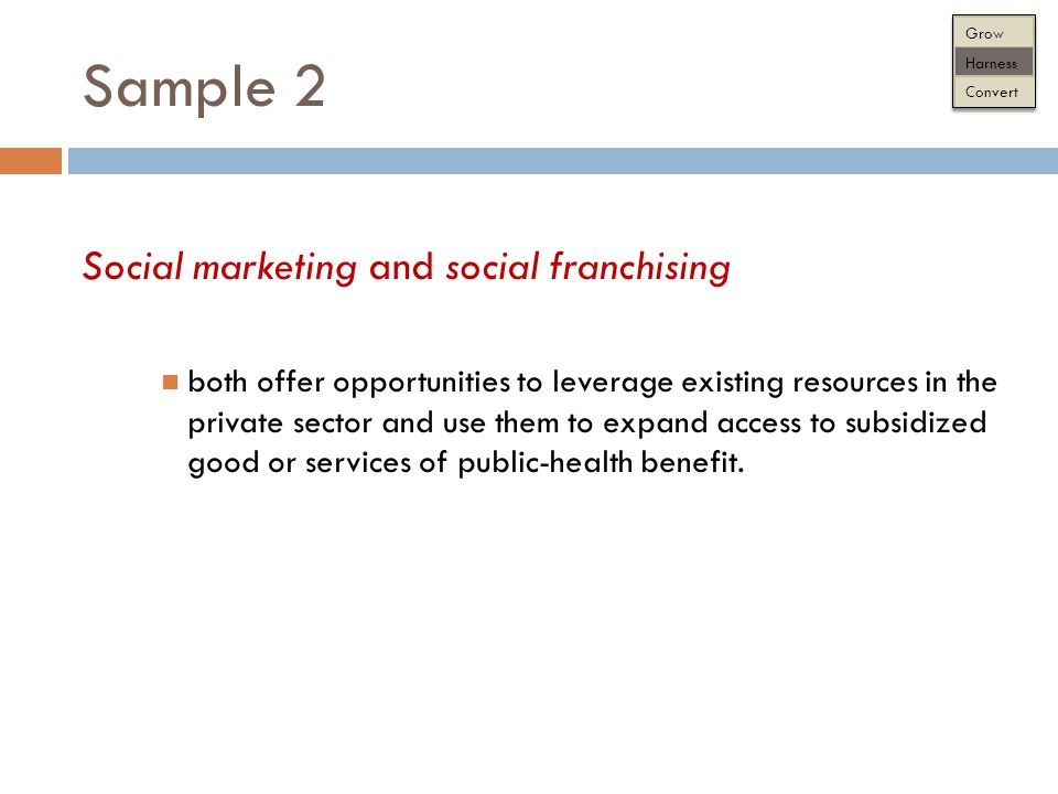 Sample 2 Social marketing and social franchising both offer opportunities to leverage existing resources in the private sector and use them to expand access to subsidized good or services of public-health benefit.