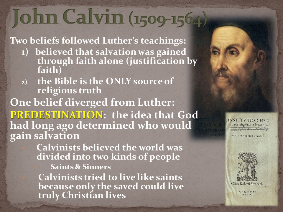 Two beliefs followed Luther's teachings: 1) believed that salvation was gained through faith alone (justification by faith) 2) the Bible is the ONLY s