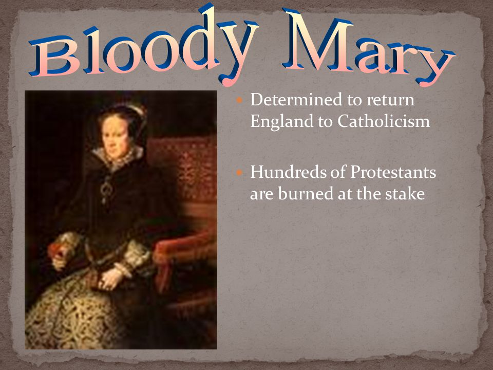 Determined to return England to Catholicism Hundreds of Protestants are burned at the stake
