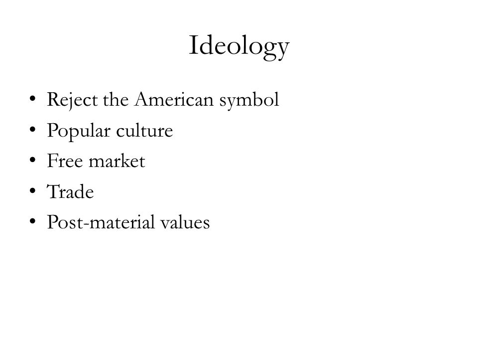 Ideology Reject the American symbol Popular culture Free market Trade Post-material values