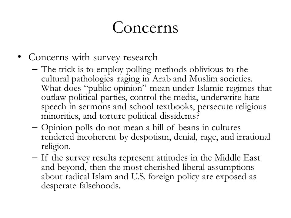 Concerns Concerns with survey research – The trick is to employ polling methods oblivious to the cultural pathologies raging in Arab and Muslim societ
