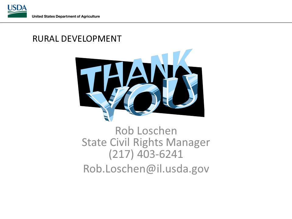 Rob Loschen State Civil Rights Manager (217) 403-6241 Rob.Loschen@il.usda.gov RURAL DEVELOPMENT