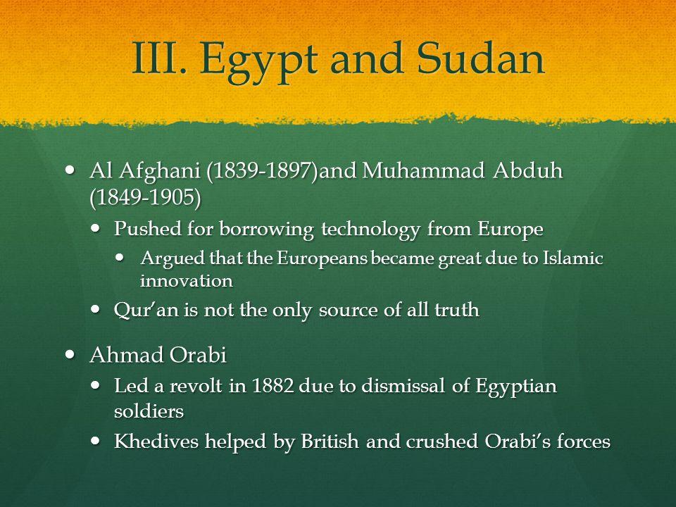 III. Egypt and Sudan Al Afghani (1839-1897)and Muhammad Abduh (1849-1905) Al Afghani (1839-1897)and Muhammad Abduh (1849-1905) Pushed for borrowing te