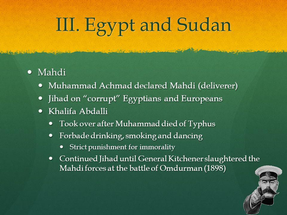 """III. Egypt and Sudan Mahdi Mahdi Muhammad Achmad declared Mahdi (deliverer) Muhammad Achmad declared Mahdi (deliverer) Jihad on """"corrupt"""" Egyptians an"""