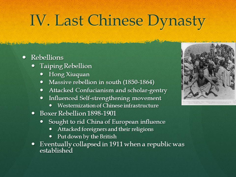 IV. Last Chinese Dynasty Rebellions Rebellions Taiping Rebellion Taiping Rebellion Hong Xiuquan Hong Xiuquan Massive rebellion in south (1850-1864) Ma