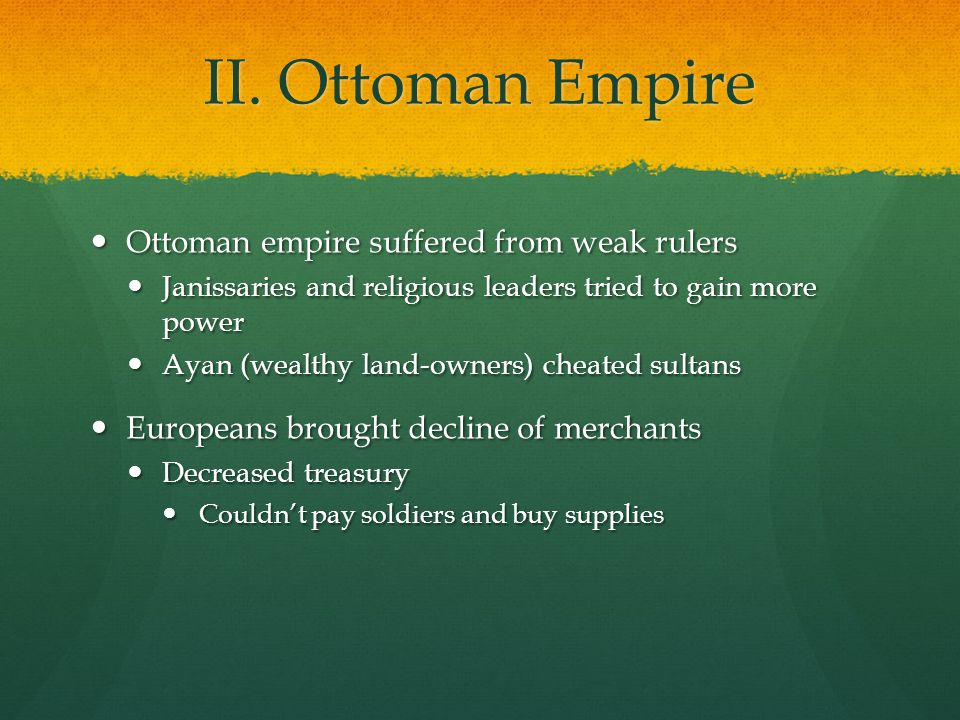 II. Ottoman Empire Ottoman empire suffered from weak rulers Ottoman empire suffered from weak rulers Janissaries and religious leaders tried to gain m