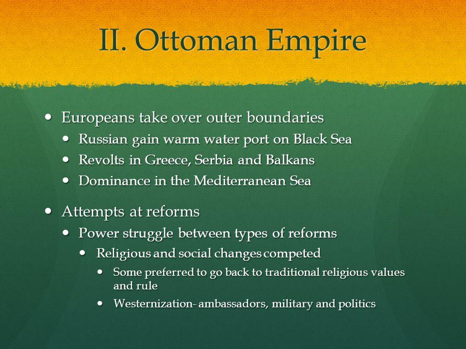 II. Ottoman Empire Europeans take over outer boundaries Europeans take over outer boundaries Russian gain warm water port on Black Sea Russian gain wa