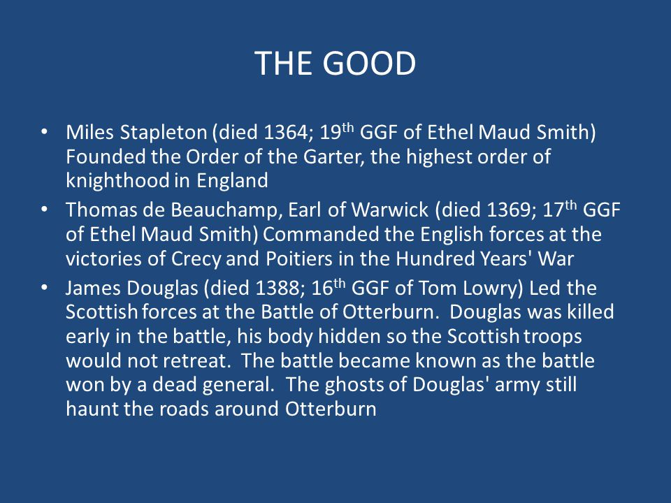 THE GOOD James Douglas (died 1330: 19 th GGF of Tom Lowry) Captured Roxburgh Castle during the Scottish Wars of Independence with a handful of men by