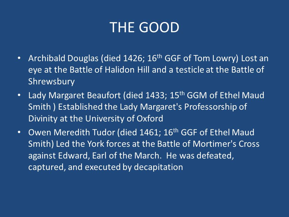 THE GOOD Miles Stapleton (died 1364; 19 th GGF of Ethel Maud Smith) Founded the Order of the Garter, the highest order of knighthood in England Thomas