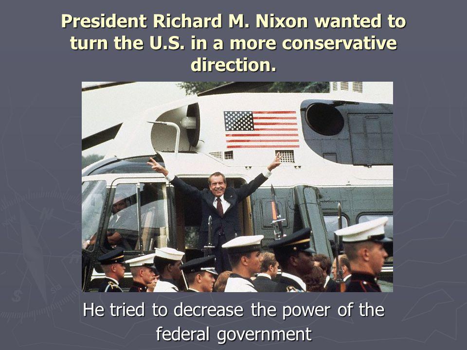 President Richard M.Nixon wanted to turn the U.S.