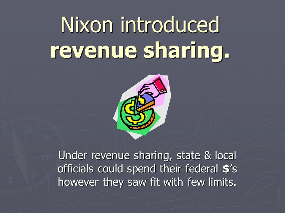 Nixon introduced revenue sharing.