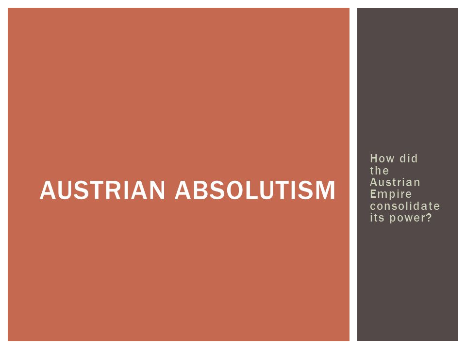 How did the Austrian Empire consolidate its power? AUSTRIAN ABSOLUTISM