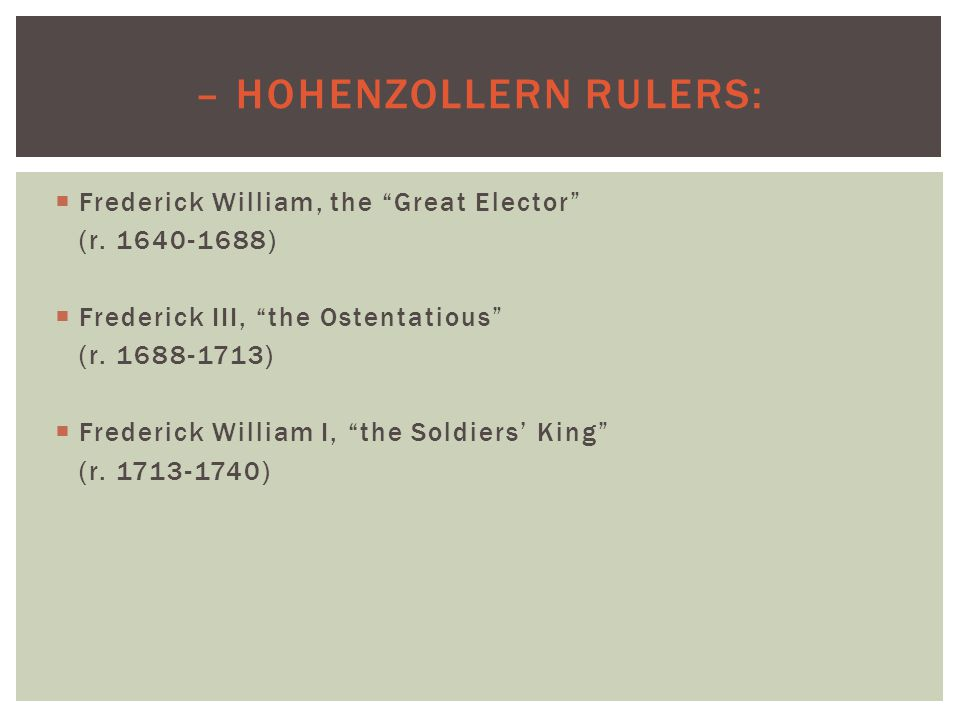 – HOHENZOLLERN RULERS:  Frederick William, the Great Elector (r.