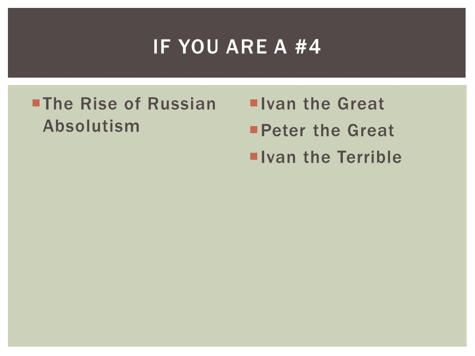  The Rise of Russian Absolutism  Ivan the Great  Peter the Great  Ivan the Terrible IF YOU ARE A #4