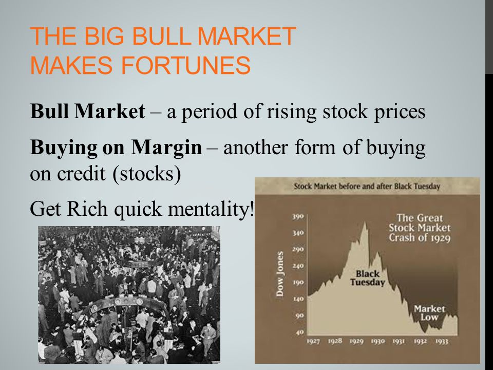 THE BIG BULL MARKET MAKES FORTUNES Bull Market – a period of rising stock prices Buying on Margin – another form of buying on credit (stocks) Get Rich