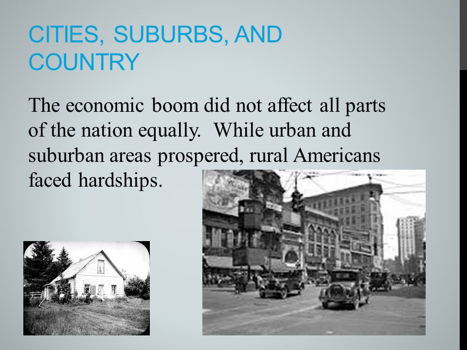 CITIES, SUBURBS, AND COUNTRY The economic boom did not affect all parts of the nation equally. While urban and suburban areas prospered, rural America